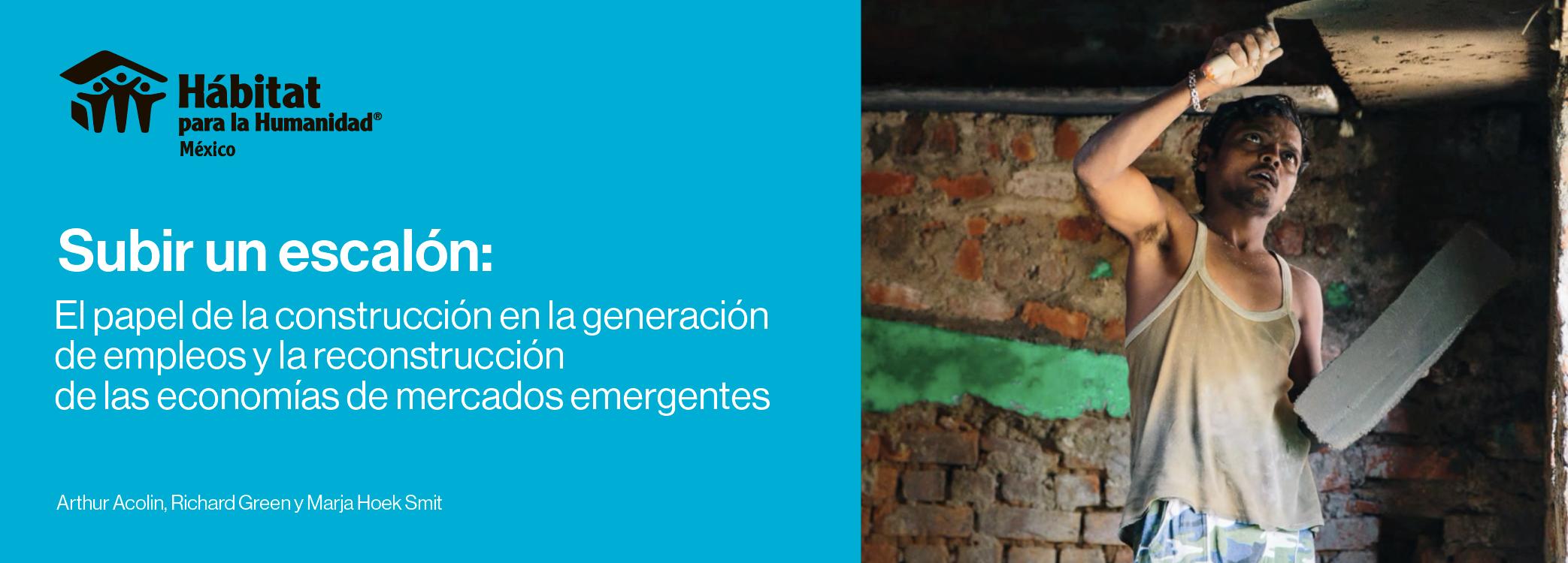INFORME SUBIR UN ESCALÓN: EL PAPEL DEL SECTOR  DE LA CONSTRUCCIÓN EN LA GENERACIÓN DE EMPLEOS Y LA RECONSTRUCCIÓN DE LAS  ECONOMÍAS DE MERCADOS EMERGENTES