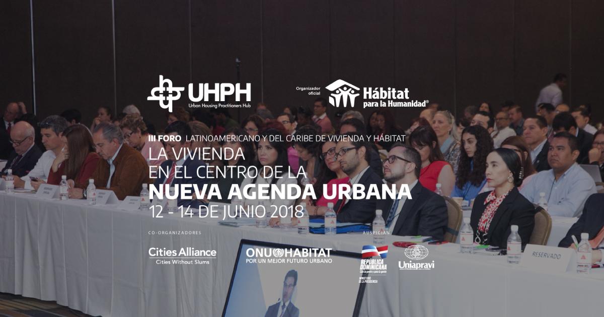 III Foro Latinoamericano y del Caribe de vivienda y hábitat: La vivienda en el centro de la Nueva Agenda Urbana